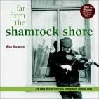 Far From the Shamrock Shore: The Story of Irish-American Immigration Through Song by Mick Moloney